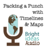 Packing a Punch with Timelines and Maps (MP3) by Maggie Hogan of Bright Ideas Press