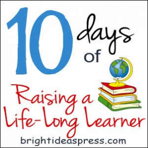 10 days of Raising a Life-Long Learner