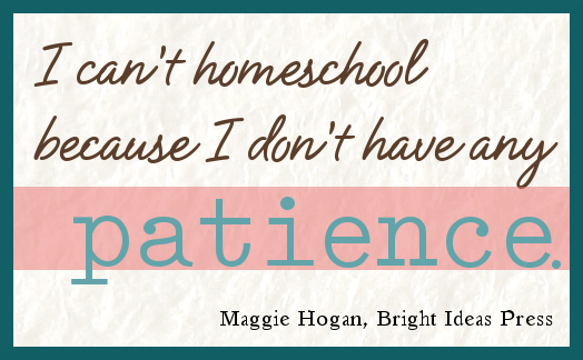 I Can't Homeschool Because I Don't Have Any Patience