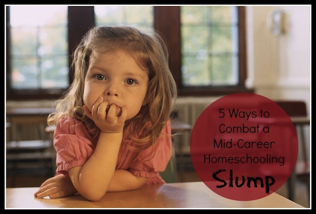 5 Ways to Combat a Mid-Career Homeschooling Slump