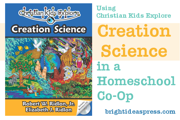 Christian Kids Explore Science series:  Creation Science in a Homeschool Co-op