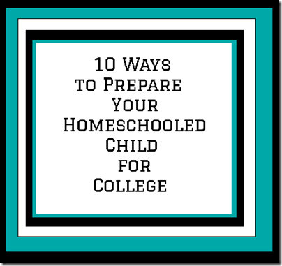 10 Ways to Prepare Your Homeschooled Child for College