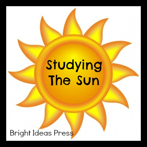 Studying The Sun for Homeschool Science Lessons - Bright Ideas Press