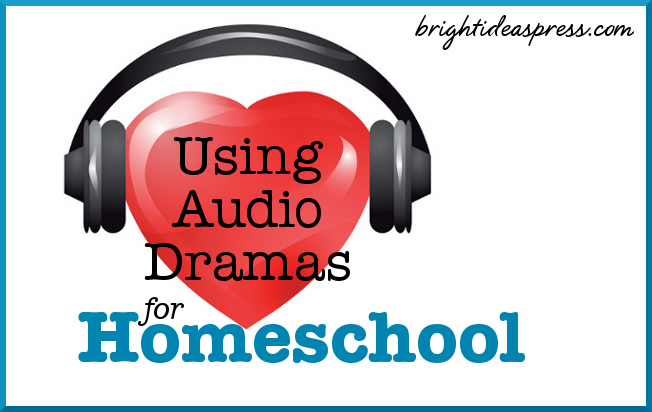 Using Audio Dramas for Homeschool @brightideaspress