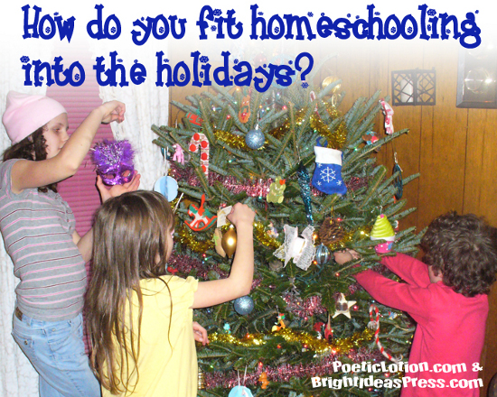 How do you fit homeschooling into the holidays by @PoeticLotion at Bright Ideas Press