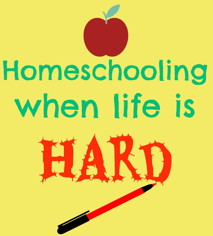 homeschooling when life is hard