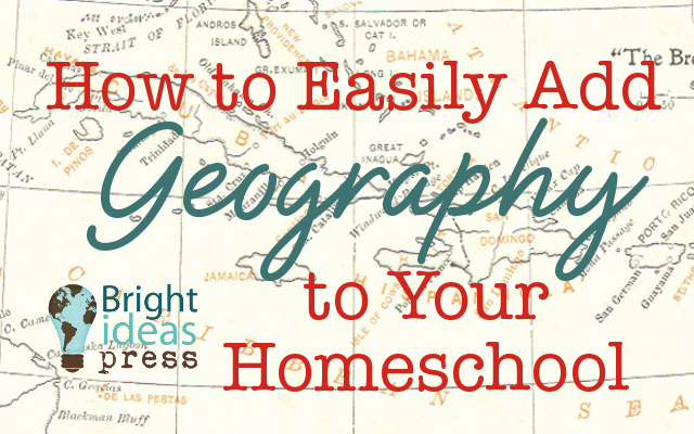 Bright Ideas Press: How to Implement Geography in Your Homeschool Hangout