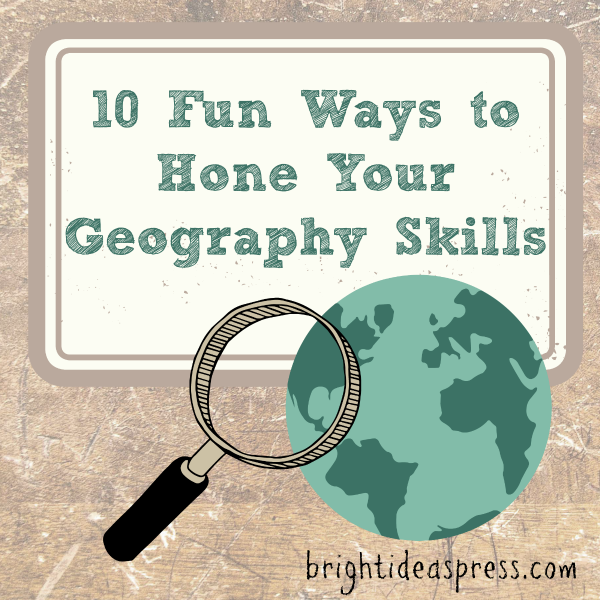 10 Fun Ways to Hone Your Geography Skills