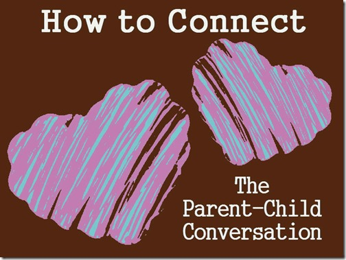 How to Connect: The Parent-Child Conversation