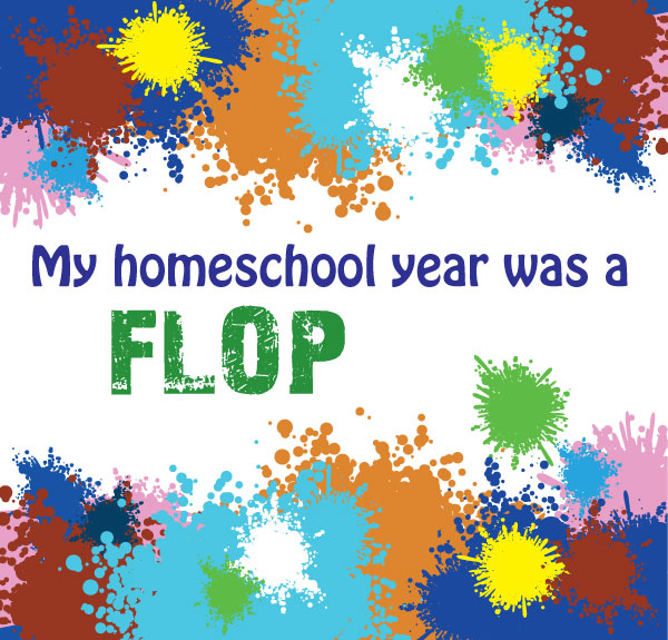 My Homeschool Year was a Flop