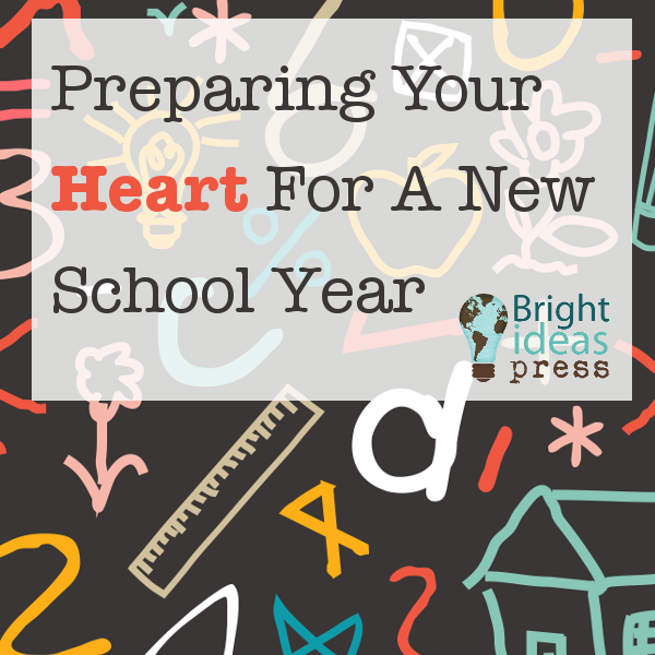 Preparing Your Heart For A New School Year