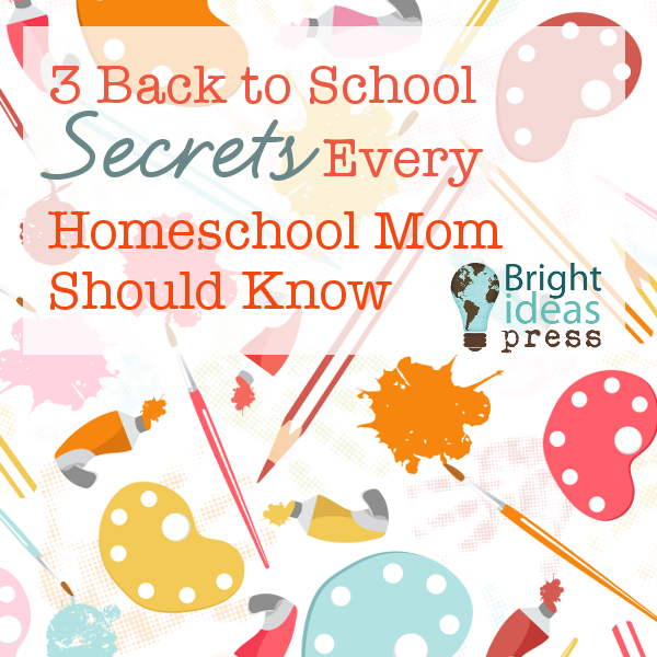3 Back to School Secrets Every Homeschool Mom Should Know