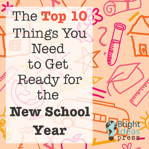 The Top 10 Things You Need to Get Ready for the New School Year