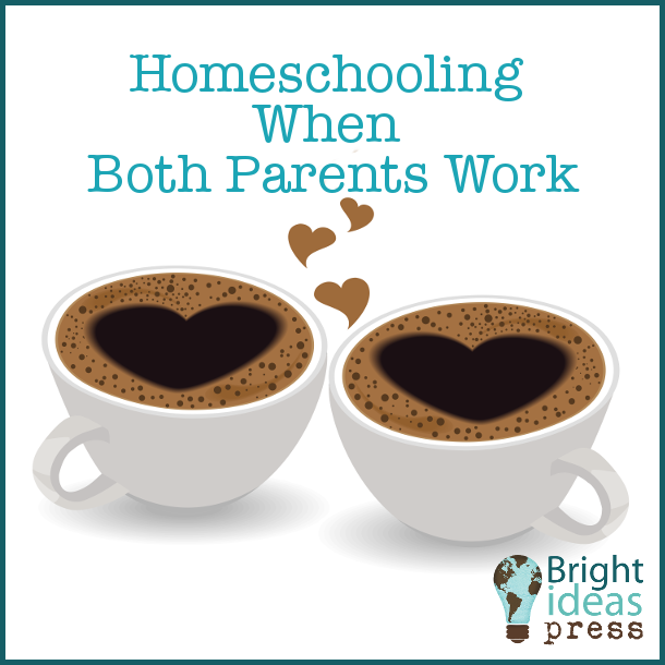 Homeschooling When Both Parents Work, Bright Ideas Press