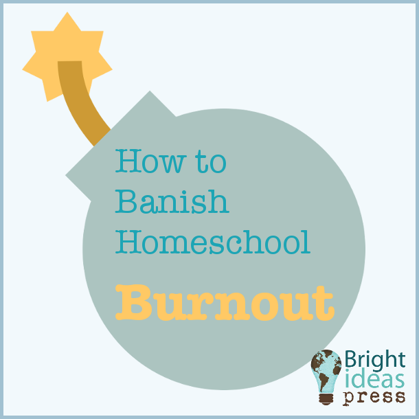 How to Banish Homeschool Burnout