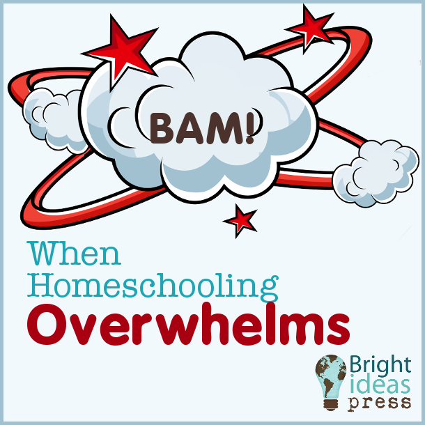 When Homeschooling Overwhelms, Bright Ideas Press