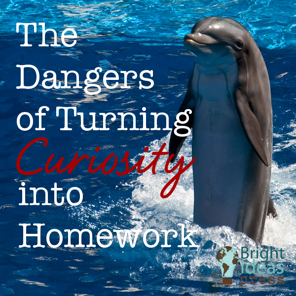 The Dangers of Turning Curiosity into Homework