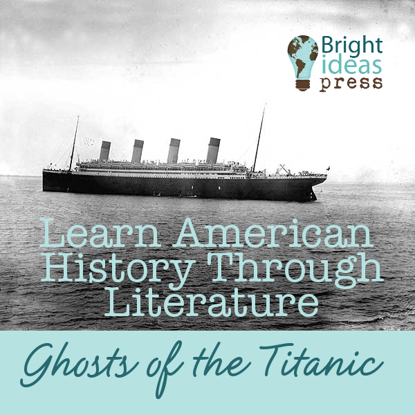 Learn American History Through Literature ~ Ghosts of the Titanic • Bright Ideas Press homeschool curriculum
