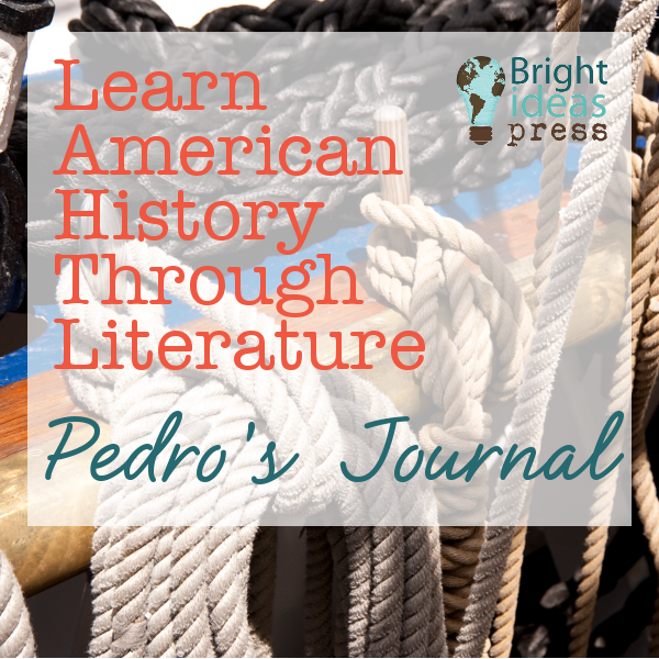 Learn  American  History Through Literature: Pedro's Journal • Bright Ideas Press