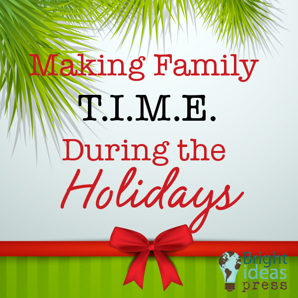 Making Family T.I.M.E. During the Holidays ▬ Bright Ideas Press Homeschool Curriculum