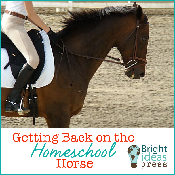 Getting Back on the Homeschool Horse • Bright Ideas Press, Christian homeschool curriculum
