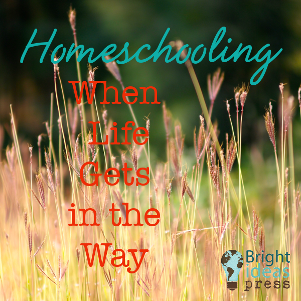 Homeschooling When Life Gets in the Way • Bright Ideas Press, Christian homeschool curriculum