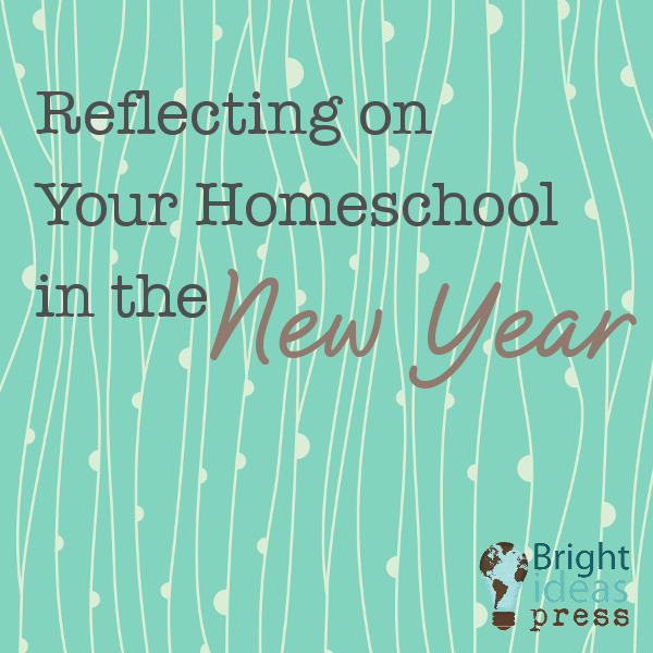 Reflecting on your Homeschool in the New Year • Bright Ideas Press, Christian homeschool curriculum